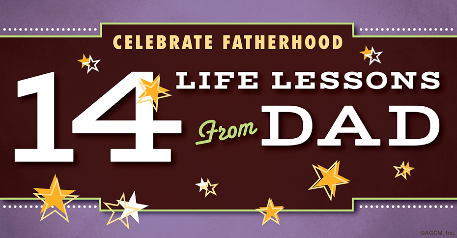 Celebrate Fatherhood - 14 Life Lessons from Dad