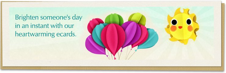 Brighten someone's day in an instant with our heartwarming ecards.