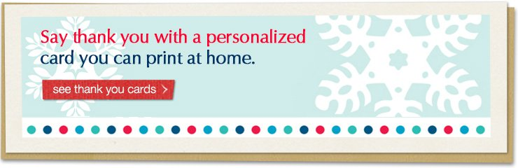 Say thank you with a personalized card you can print at home. See thank you cards
