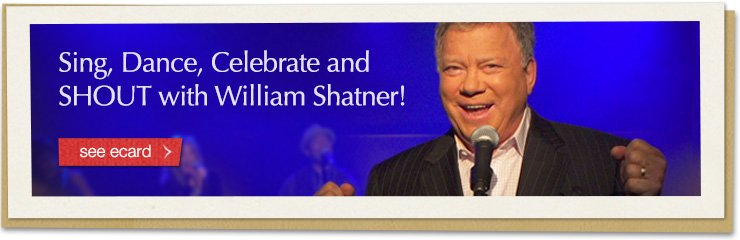 Sing, Dance, Celebrate and SHOUT with Shatner! see ecard