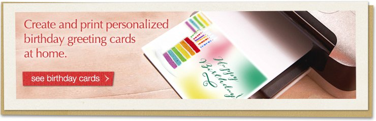 Create and print personalized birthday greeting cards at home. see birthday cards