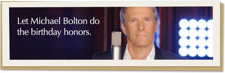 Let Michael Bolton do the birthday honors.