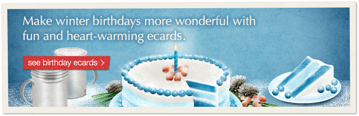Make winter birthdays more wonderful with fun and heart-warming ecards. see birthday ecards