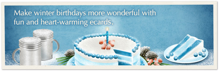 Make winter birthdays more wonderful with fun and heart-warming ecards.