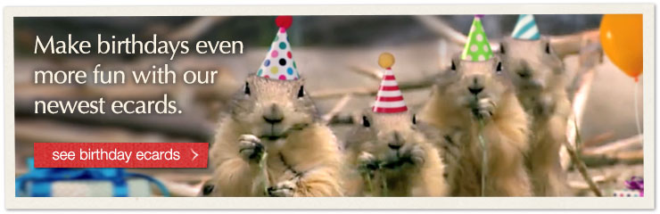 Make birthdays even more fun with our newest ecards. see birthday ecards
