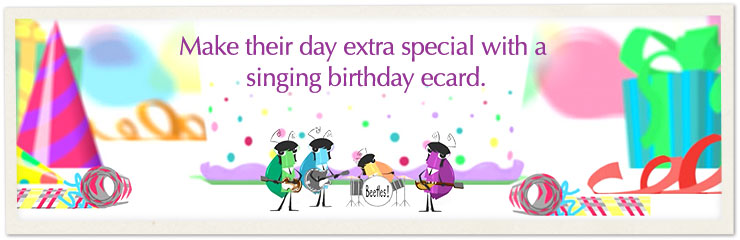 Make their day extra special with a singing birthday ecard.