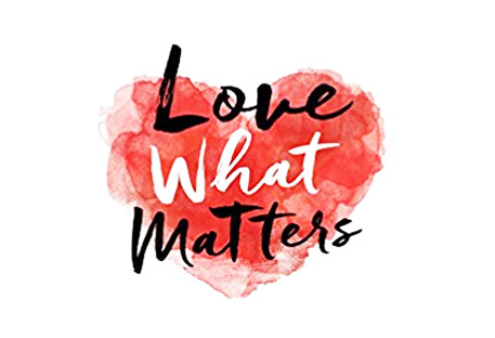 Love What Matters inside of a Heart