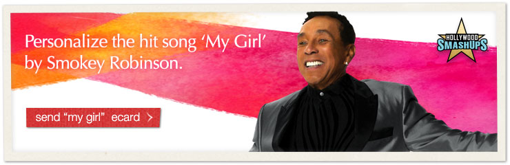 Personalize the hit song 'My Girl' by Smokey Robinson. Send 'My Girl' ecard