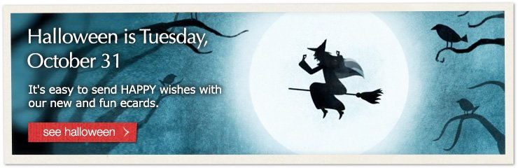 Halloween is Tuesday, October 31 - It's easy to send HAPPY wishes with our new and fun ecards.