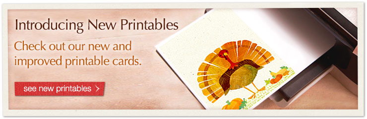 Introducing New Printables - Check out our new and improved printable cards. See new printables