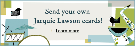 Send your own Jacquie Lawson ecards! Learn more