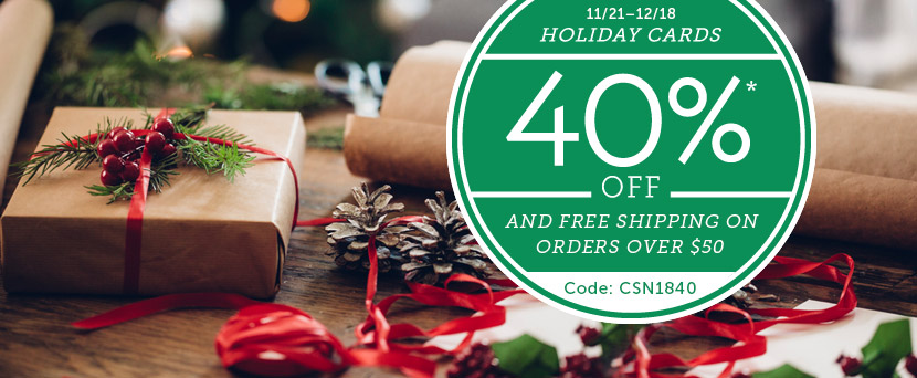 Holiday Cards 40% off.  Code: CSN1840  | Valid: 11/21 - 12/18. *See offer details.  Make a card.