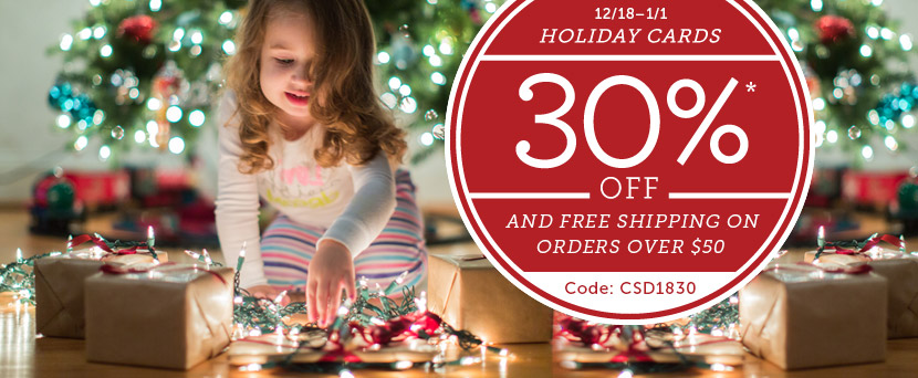 30% off Holiday Cards  Code: CSD1830 | Valid: 12/18 - 1/1.  And Free Shipping on Orders Over $50 *See offer details