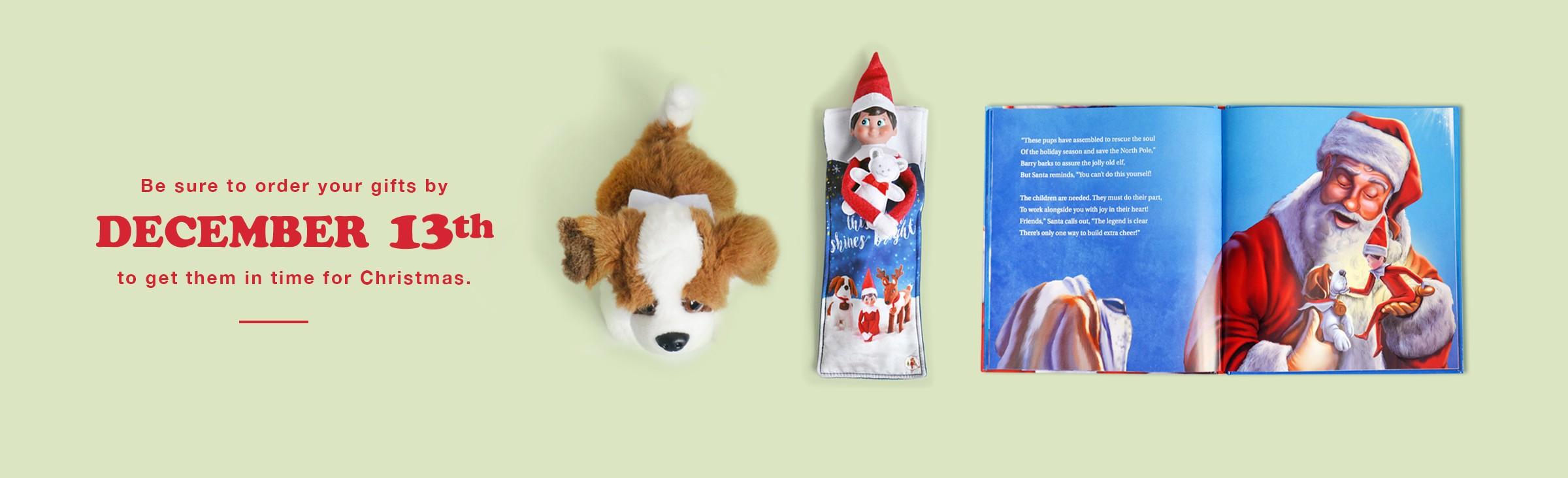 Elf on the Shelf and Plush Dog. Be sure to order your gifts by December 13th to get them in time for Christmas.