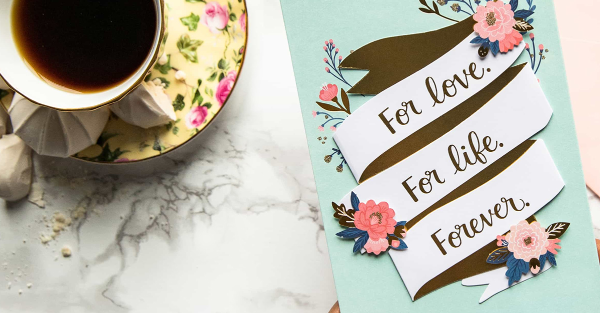 For Love. For Life. Forever. And Tea.