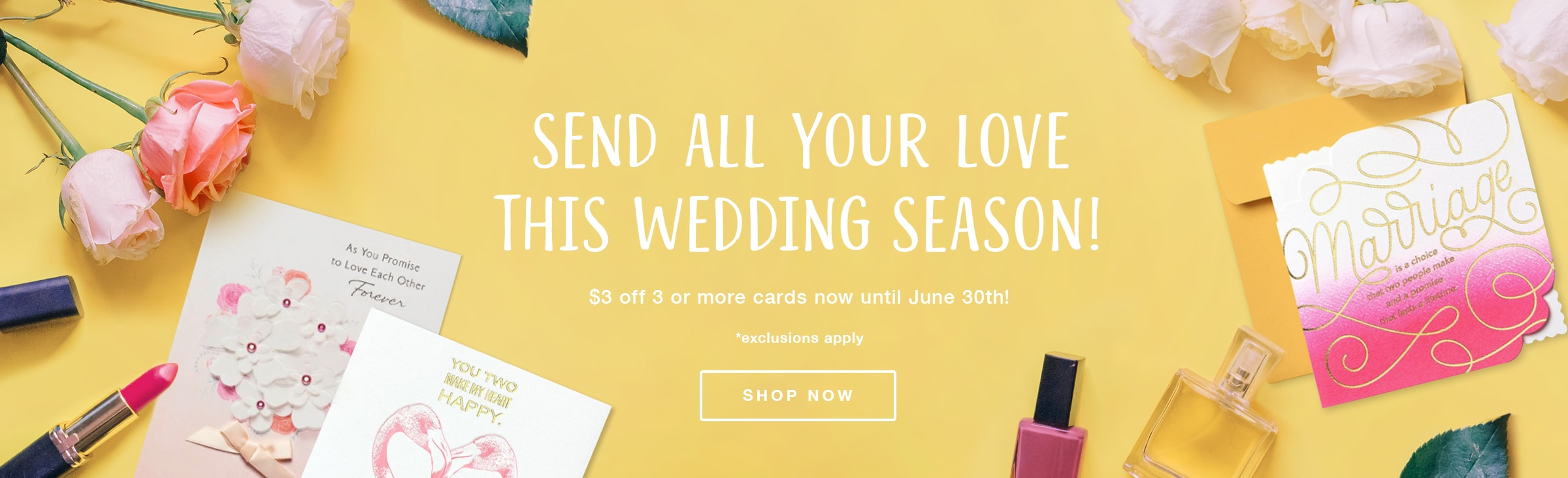 Send All Your Love This Wedding Season. $3 off 3 or more cards now until June 30th. Shop Now