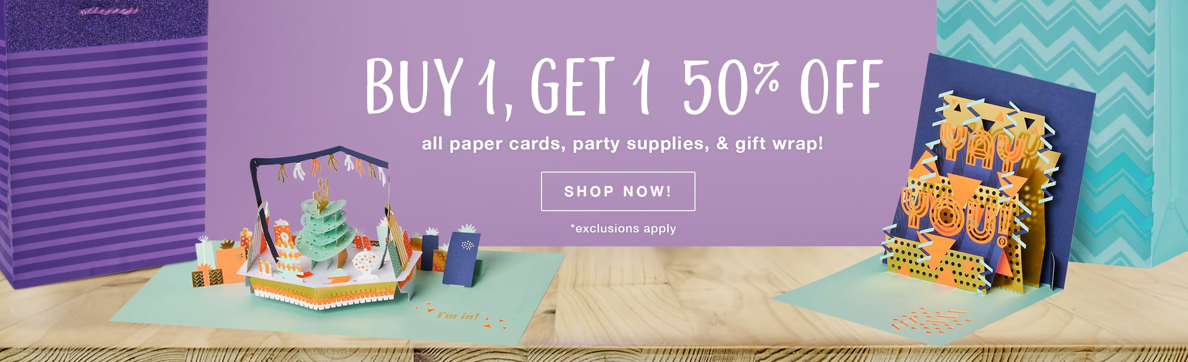 Buy 1, Get 1 50% Off all paper cards, party supplies, & gift wrap! Shop now!