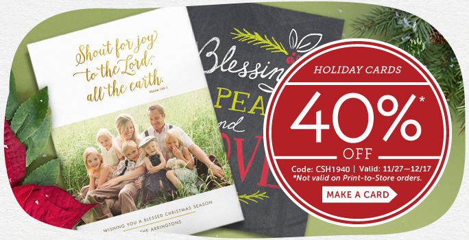 Holiday Cards 40% off | Code: CSH1940 | Valid: 11/27 - 12/17 *Not valid on Print-to-Store orders. Make a card