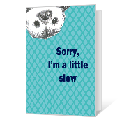 I'm A Little Slow Printable Belated Birthday Cards