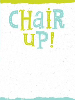 Chair Up cheer-ups card