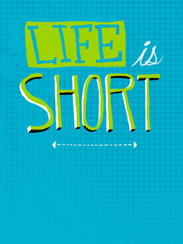 Life is Short birthday card